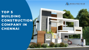 Top 5 Building Construction Company In Chennai